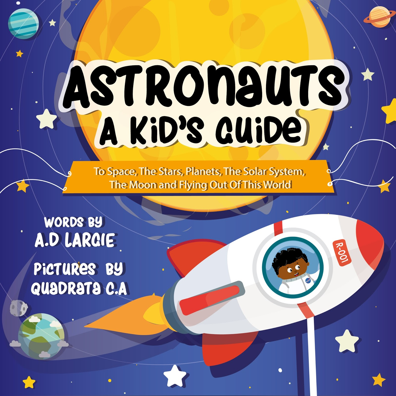 Astronauts A Kids Guide To Space The Stars Planets Solar System Moon And Flying Out Of This World