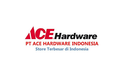Lowongan Kerja SMA SMK D3 S1, PT. Ace Hardware Indonesia, Jobs : Teknisi, Store Inventory Staff, Kasir Visual Merchandiser, Store Supervisor, Sales Project, Advisor