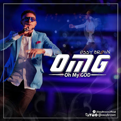 Music: Ossy Brown - OMG [Oh My God]
