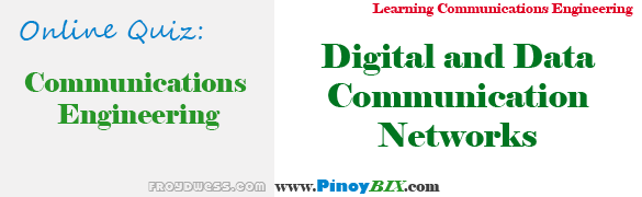 Quiz in Digital and Data Communication Networks