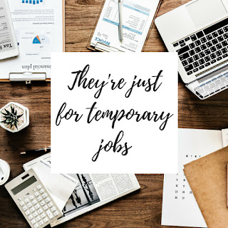They are just for temporary jobs
