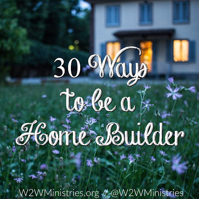 30 ways to be a home builder. #marriage #marriagemonday #family