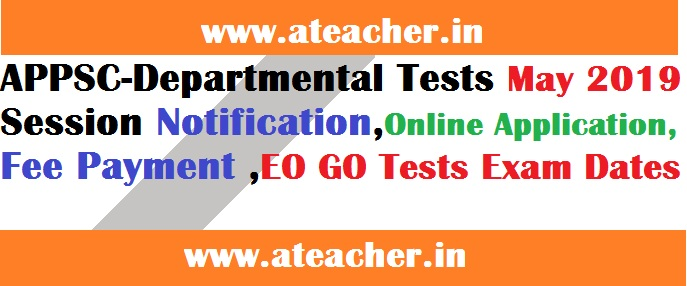 APPSC Departmental Tests May 2019 Session Notification, Online Application, Fee Payment ,EO GO Tests Exam Dates