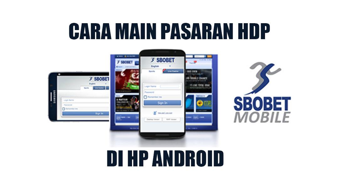 Panduan Lengkap Cara Main HDP Sbobet di Hp Android