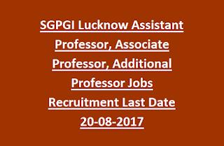 SGPGI Lucknow Assistant Professor, Associate Professor, Additional Professor Jobs Recruitment Last Date 20-08-2017