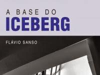 """Resenha Nacional: """"A base do iceberg"""" -  Flávio Sanso"""
