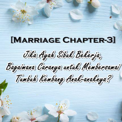 [Marriage Chapter-3] Jika Ayah Sibuk Bekerja, Bagaimana Caranya untuk Membersamai Tumbuh Kembang Anak-anaknya?