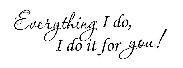 Everything I Do, I Do It For You