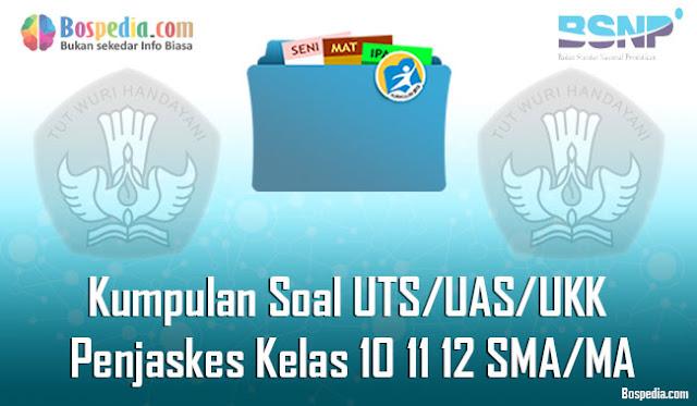 Kumpulan Soal UTS/UAS/UKK Penjaskes Kelas 10 11 12 SMA/MA Terbaru dan Terupdate