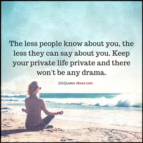 Private Life Quotes Keep your private life private and there won't be any drama   Life  Private Life Quotes