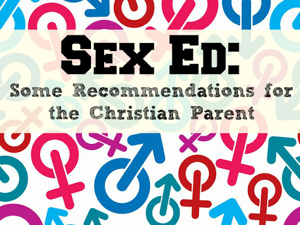Sex Ed: Some Recommendations for the Christian Parent