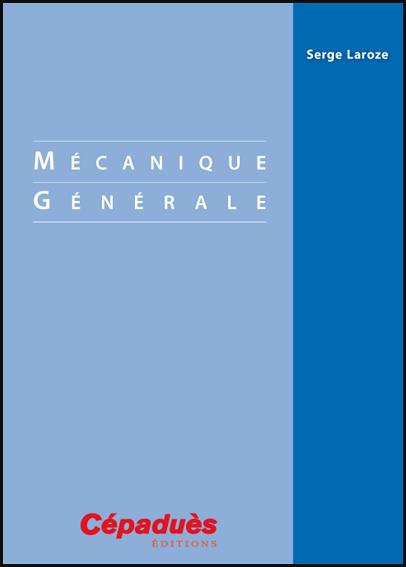 Livre : Mécanique générale - Serge Laroze, Méca – Physique PDF