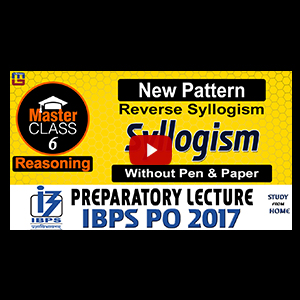 Master Class | Reverse Syllogism (New Pattern) | Reasoning | Preparation Class 6 | IBPS PO 2017