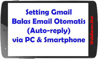 Setting Gmail Balas Email Otomatis (Auto-reply) via PC & Smartphone