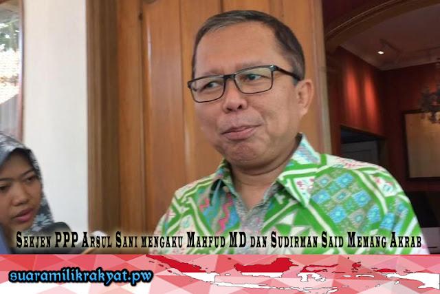Sekjen PPP Arsul Sani mengaku Mahfud MD dan Sudirman Said Memang Akrab