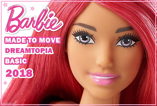 Barbie Made To Move, Dreamtopia & Basic 2018