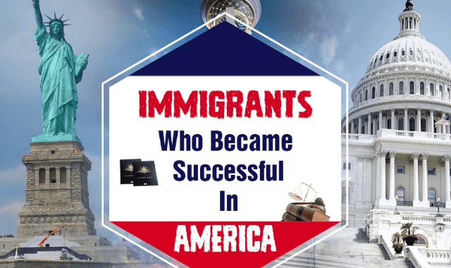 Immigrants Who Became Successful in America
