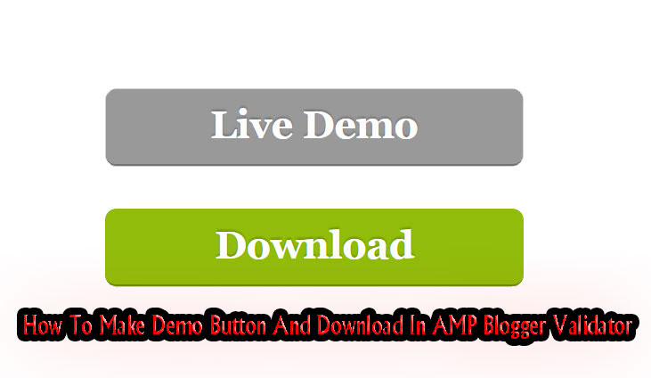 How To Make Demo Button And Download In AMP Blogger Validator