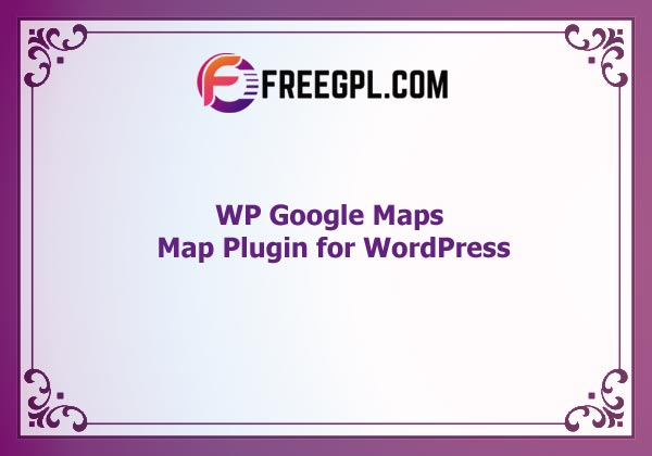 Google Maps - WordPress Map Plugin Nulled Download Free