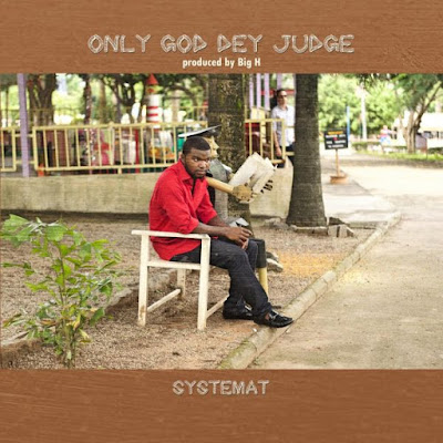 [Video] Systemat – Only God Dey Judge