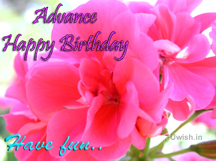 Advance Happy Birthday. Have Fun