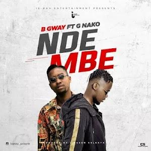 Download Audio | B Gway ft G Nako - Ndembe