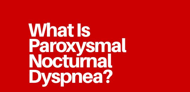 What Is Paroxysmal Nocturnal Dyspnea