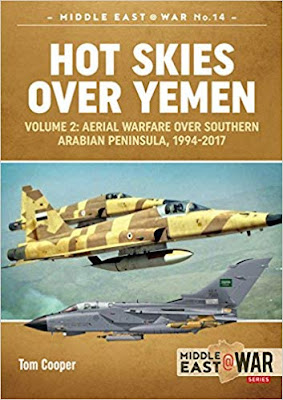 Hot Skies Over Yemen: Volume 2: Aerial Warfare Over Southern Arabian Peninsula, 1994-2017