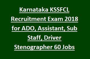 Karnataka KSSFCL Recruitment Exam Notification 2018 for ADO, Assistant, Sub Staff, Driver Stenographer 60 Govt Jobs