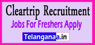 Cleartrip Recruitment 2017 Jobs For Freshers Apply