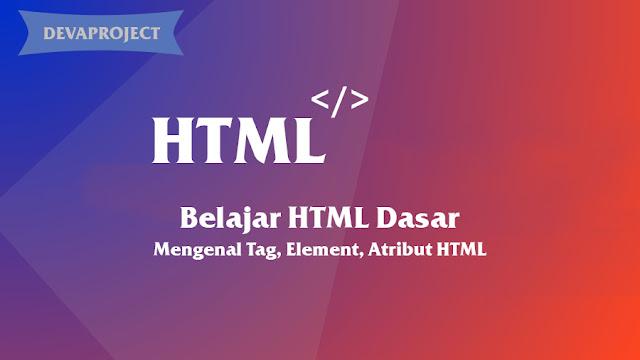 Belajar HTML Dasar : Mengenal Tag, Element, Atribut HTML