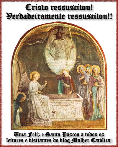 Feliz e Santa Páscoa a todos os leitores e visitantes do blog Mulher Católica!