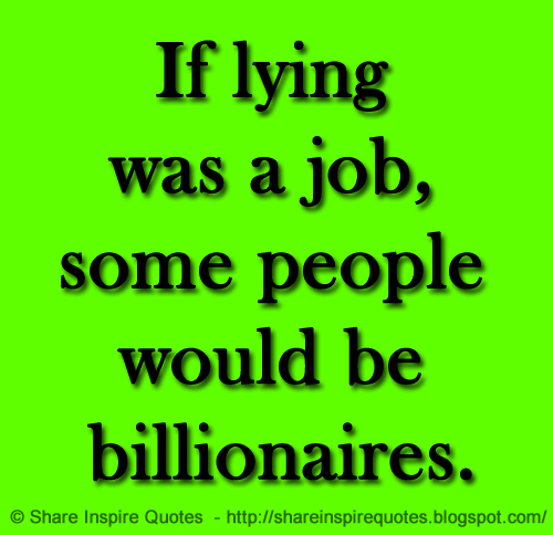 If Lying Was A Job Some People Would Be Billionaires Share