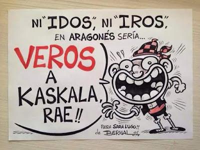 Ni idos, ni iros, en aragonés sería veros a kaskala, RAE, Bernal, Sara Lugo