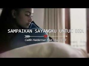 Lirik Lagu Sampaikan Sayangku Untuk Dia (Caitlin Halderman Feat Iqbaal Dhiafakhri)