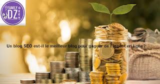"""start out generating income online """"make money online"""",Un blog SEO est-il le meilleur blog pour gagner de l'argent en ligne?"""
