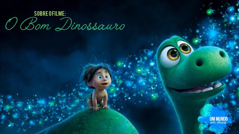 Sobre O Filme O Bom Dinossauro Um Mundo Em Duas