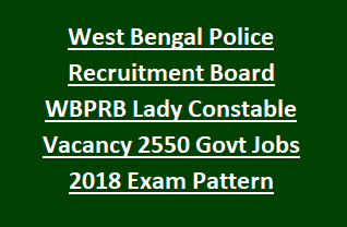 West Bengal Police Recruitment Board WBPRB Lady Constable Vacancy 2550 Govt Jobs 2018 Exam Pattern