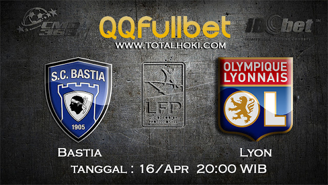 PREDIKSIBOLA - PREDIKSI TARUHAN BASTIA VS LYON 16 APRIL 2017 (LIGUE 1)
