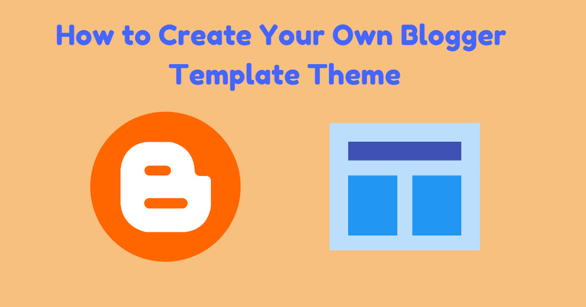 How To Create Your Own Blogger Template Theme