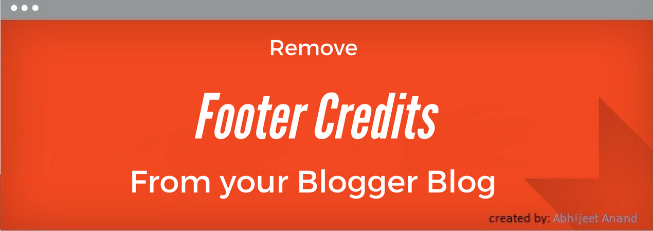 Remove footer credits from your blogger blog