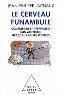 Découvrez le best seller de Jean-Philippe Lachaux, Le Cerveau funambule
