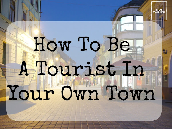How To Be A Tourist In Your Own Town