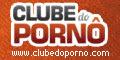 Clube do Porno - Videos Amadores, Caiu na Net, Porno Amador