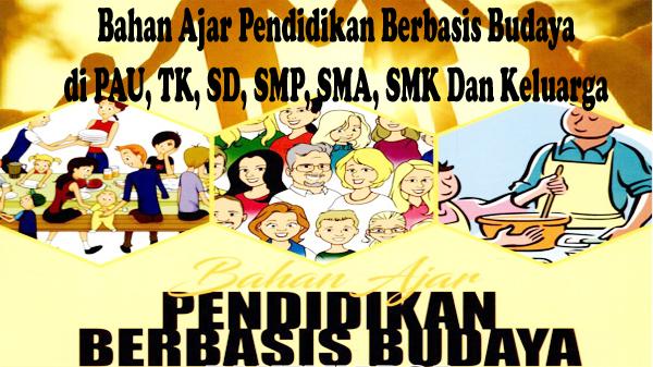 Buku Bahan Ajar Pendidikan Berbasis Budaya di PAU, TK, SD, SMP, SMA, SMK Dan Keluarga