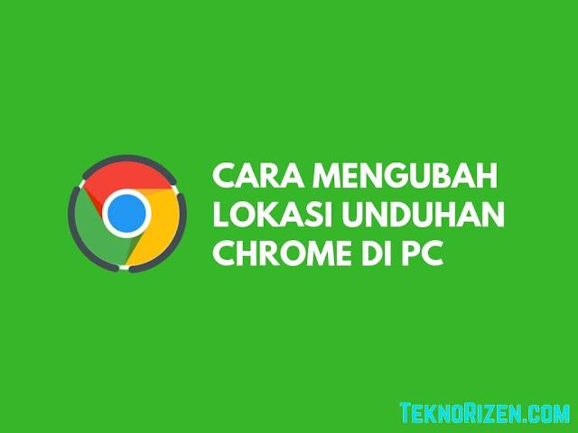Cara Mengubah Lokasi Folder Download di Google Chrome PC