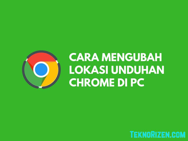 Cara Mengubah Lokasi Folder Download di Google Chrome PC