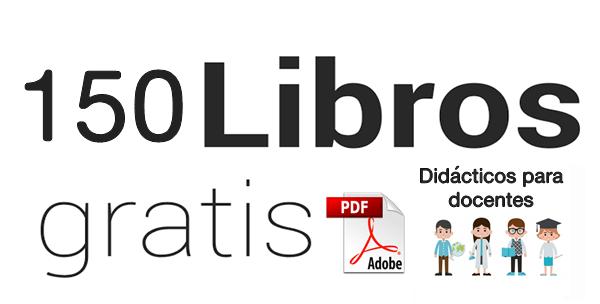 DESCARGA GRATIS 150 LIBROS EN PDF DIDACTICOS PARA DOCENTES