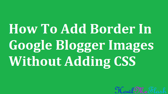 Add Border In Google Blogger Images Without Adding CSS
