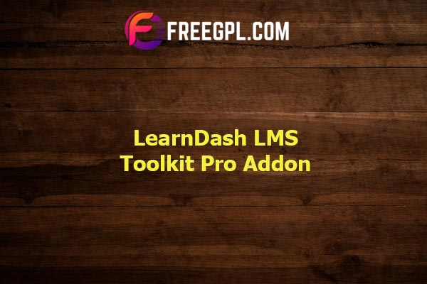 LearnDash LMS Toolkit Pro Addon Nulled Download Free